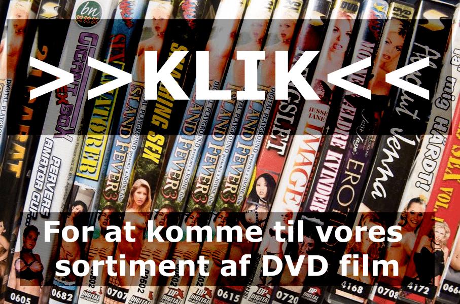 Klik for at komme til vores udvalg af DVD pornofilm